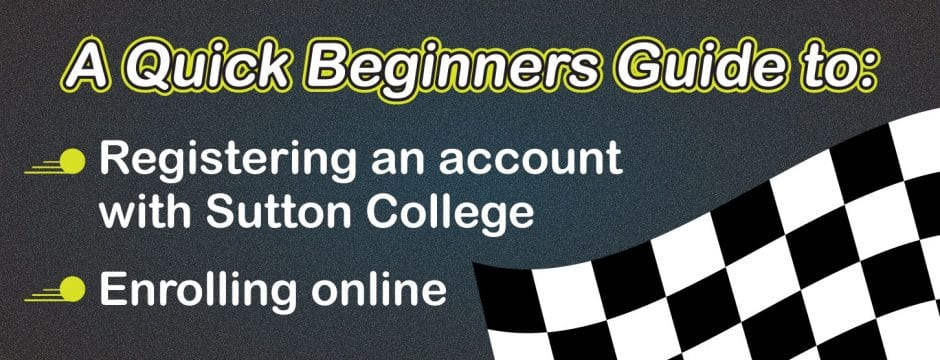 Register an Account and Enrol online at Sutton College